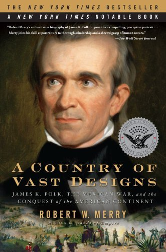 Robert W. Merry A Country Of Vast Designs James K. Polk The Mexican War And The Conquest O