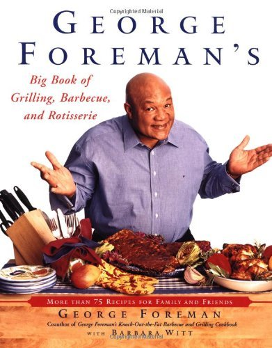 George Foreman George Foreman's Big Book Of Grilling Barbecue A More Than 75 Recipes For Family And Friends