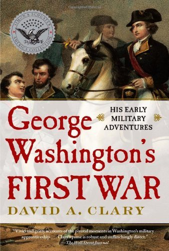 David A. Clary George Washington's First War His Early Military Adventures