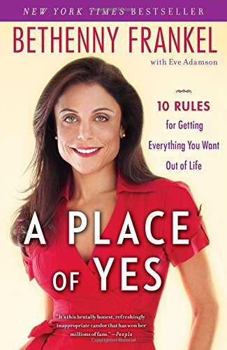 Bethenny Frankel A Place Of Yes 10 Rules For Getting Everything You Want Out Of L