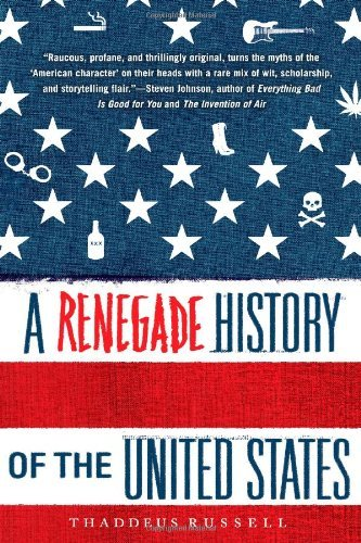 Thaddeus Russell A Renegade History Of The United States