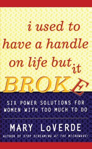 Mary Loverde I Used To Have A Handle On Life But It Broke Six Power Solutions For Women With Too Much To Do