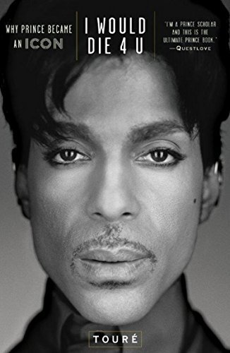 Toure I Would Die 4 U Why Prince Became An Icon