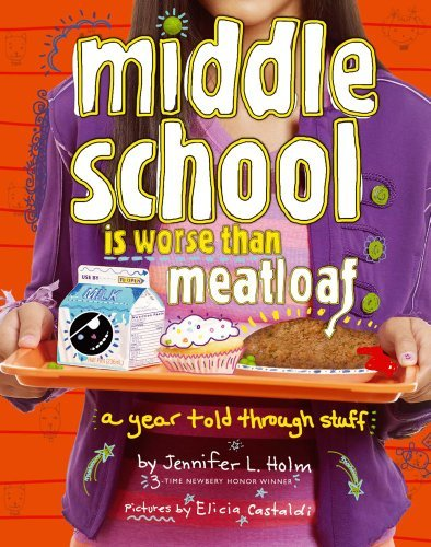 Jennifer L. Holm Middle School Is Worse Than Meatloaf A Year Told Through Stuff