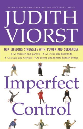 Judith Viorst Imperfect Control Our Lifelong Struggles With Power And Surrender