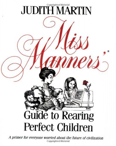 Judith Martin Miss Manners' Guide To Rearing Perfect Children