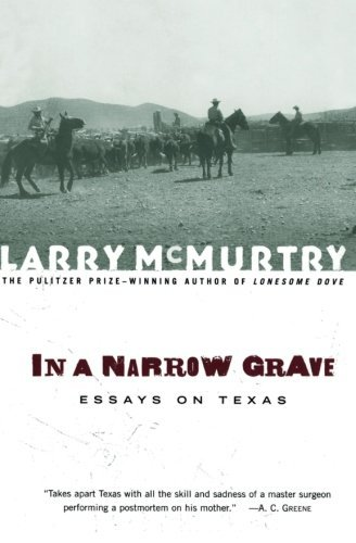 Larry Mcmurtry In A Narrow Grave Essays On Texas 0002 Edition;