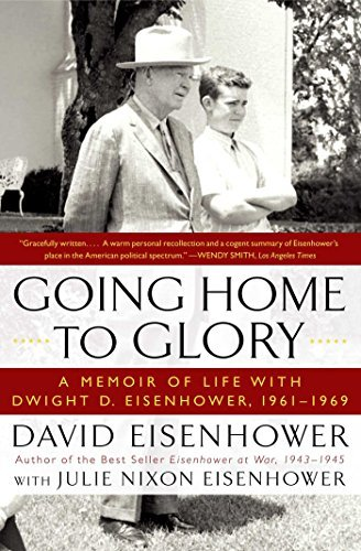 David Eisenhower Going Home To Glory A Memoir Of Life With Dwight D. Eisenhower 1961