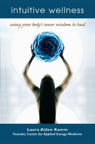 Laura Alden Kamm Intuitive Wellness Using Your Body's Inner Wisdom To Heal
