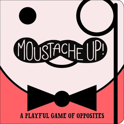 Kimberly Ainsworth Moustache Up! A Playful Game Of Opposites