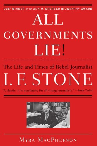 Myra Macpherson All Governments Lie The Life And Times Of Rebel Journalist I. F. Ston