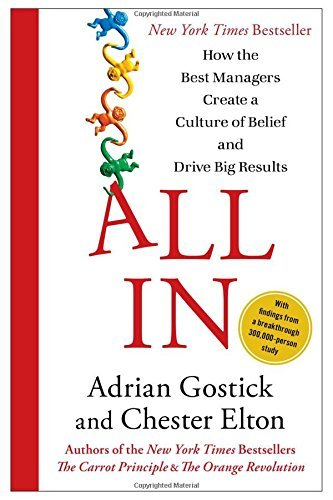 Adrian Gostick All In How The Best Managers Create A Culture Of Belief