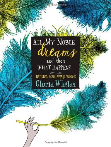 Gloria Whelan All My Noble Dreams And Then What Happens