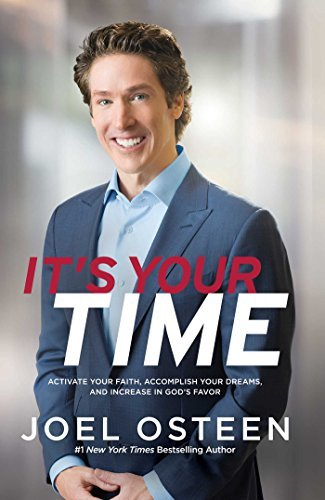 Joel Osteen It's Your Time Activate Your Faith Achieve Your Dreams And Inc