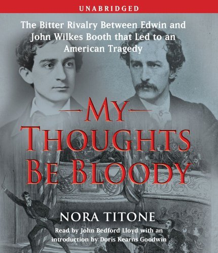Nora Titone My Thoughts Be Bloody The Bitter Rivalry Between Edwin And John Wilkes