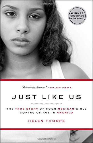 Helen Thorpe Just Like Us The True Story Of Four Mexican Girls Coming Of Ag