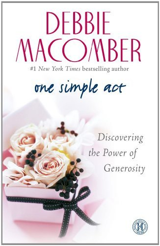 Debbie Macomber One Simple Act Discovering The Power Of Generosity