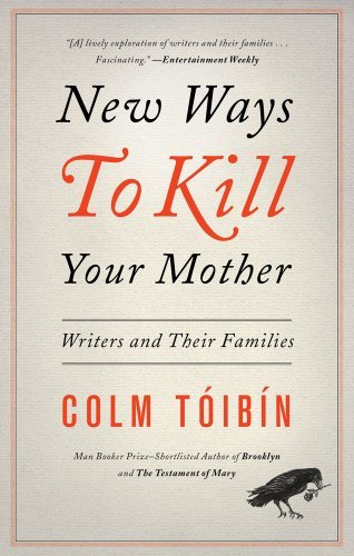 Colm Toibin New Ways To Kill Your Mother Writers And Their Families