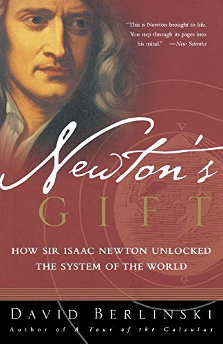 David Berlinski Newton's Gift How Sir Isaac Newton Unlocked The System Of The W