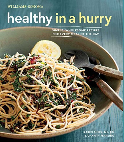 Karen Ansel Ms Rd Healthy In A Hurry (williams Sonoma) Simple Wholesome Recipes For Every Meal Of The D