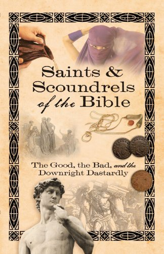 Howard Books Saints & Scoundrels Of The Bible The Good The Bad And The Downright Dastardly