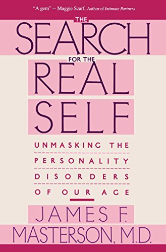 James F. Masterson Search For The Real Self Unmasking The Personality Disorders Of Our Age