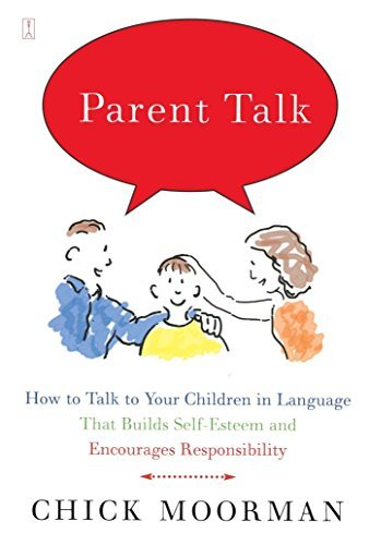 Chick Moorman Parent Talk How To Talk To Your Children In Language That Bui Original