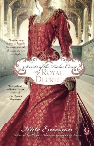 Kate Emerson Secrets Of The Tudor Court By Royal Decree
