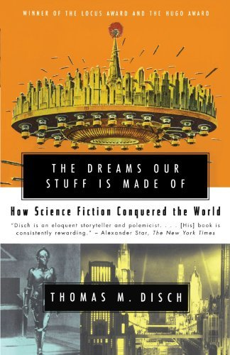 Thomas M. Disch The Dreams Our Stuff Is Made Of How Science Fiction Conquered The World