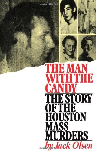 Jack Olsen The Man With The Candy The Story Of The Houston Mass Murders