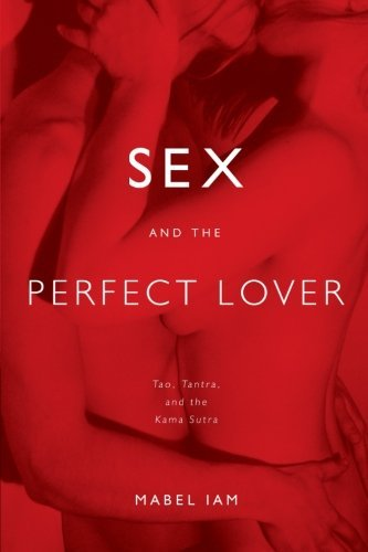 Mabel Iam Sex And The Perfect Lover Tao Tantra And The Kama Sutra