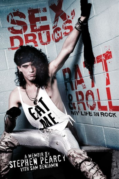 Stephen Pearcy Sex Drugs Ratt & Roll My Life In Rock