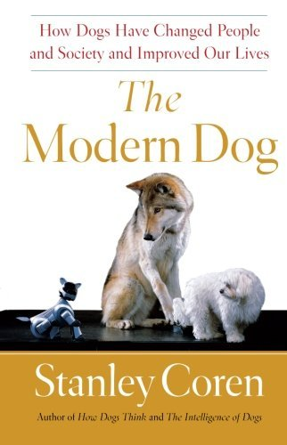 Stanley Coren The Modern Dog A Joyful Exploration Of How We Live With Dogs Tod