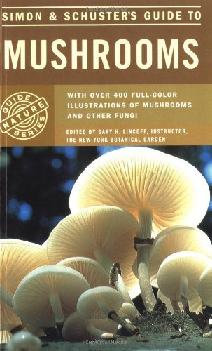 Gary H. Lincoff Simon & Schuster's Guide To Mushrooms
