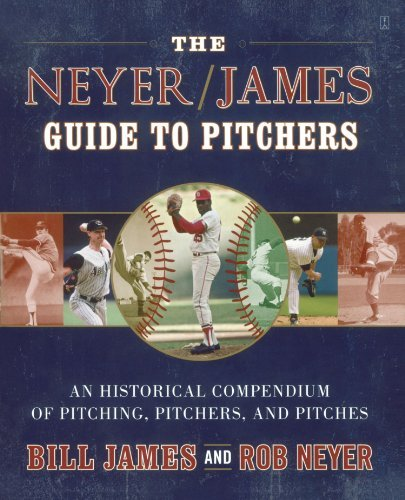 Bill James The Neyer James Guide To Pitchers An Historical Compendium Of Pitching Pitchers A Original