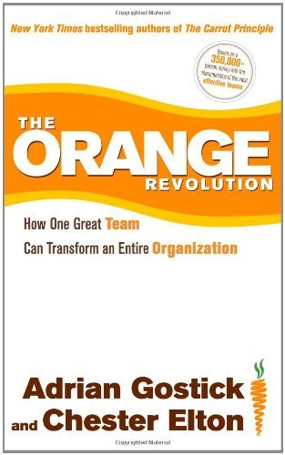 Adrian Gostick The Orange Revolution How One Great Team Can Transform An Entire Organi