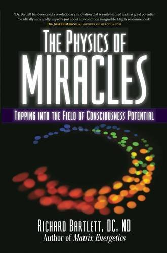 Richard Bartlett The Physics Of Miracles Tapping In To The Field Of Consciousness Potentia