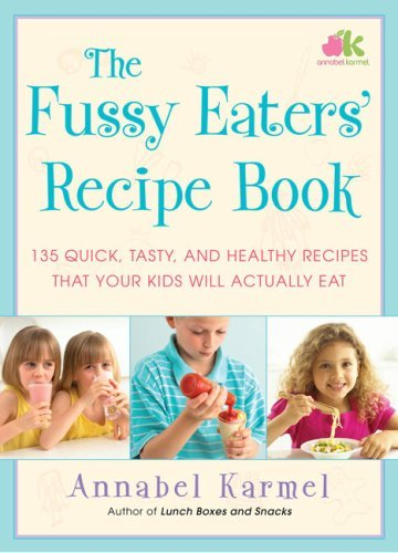 Annabel Karmel Fussy Eaters' Recipe Book The 135 Quick Tasty And Healthy Recipes That Your Ki
