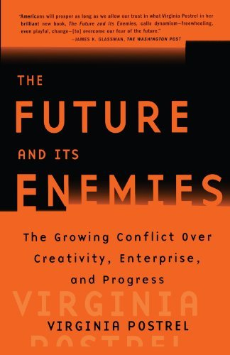 Virginia Postrel The Future And Its Enemies The Growing Conflict Over Creativity Enterprise