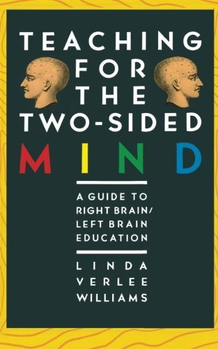 Linda Verlee Williams Teaching For The Two Sided Mind A Guide To Right Brain Left Brain Education