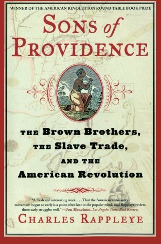 Charles Rappleye Sons Of Providence The Brown Brothers The Slave Trade And The Amer