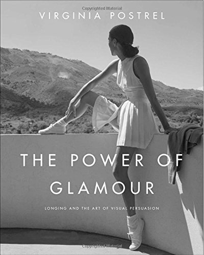 Virginia Postrel The Power Of Glamour Longing And The Art Of Visual Persuasion