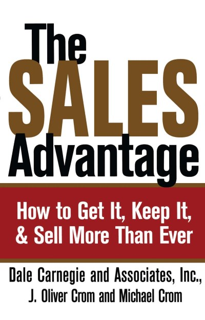 Dale Carnegie The Sales Advantage How To Get It Keep It And Sell More Than Ever