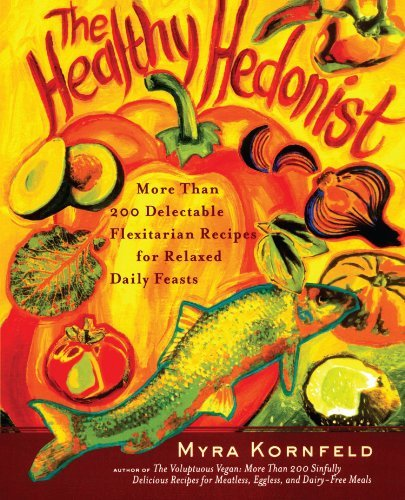 Myra Kornfeld The Healthy Hedonist More Than 200 Delectable Flexitarian Recipes For