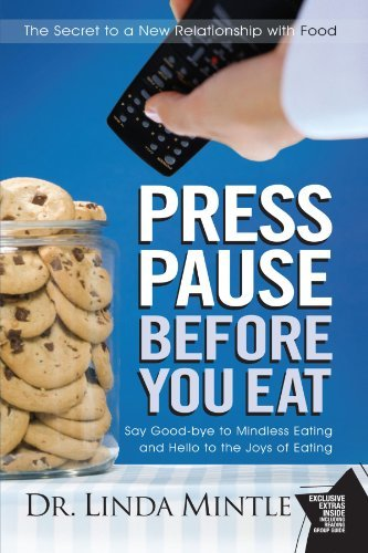 Linda Mintle Press Pause Before You Eat Say Good Bye To Mindless Eating And Hello To The
