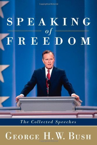 George H. W. Bush Speaking Of Freedom The Collected Speeches