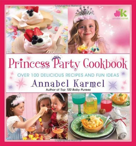 Annabel Karmel Princess Party Cookbook Over 100 Delicious Recipes And Fun Ideas