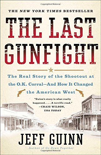 Jeff Guinn The Last Gunfight The Real Story Of The Shootout At The O.K. Corral