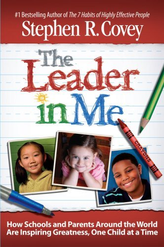 Stephen R. Covey The Leader In Me How Schools And Parents Around The World Are Insp
