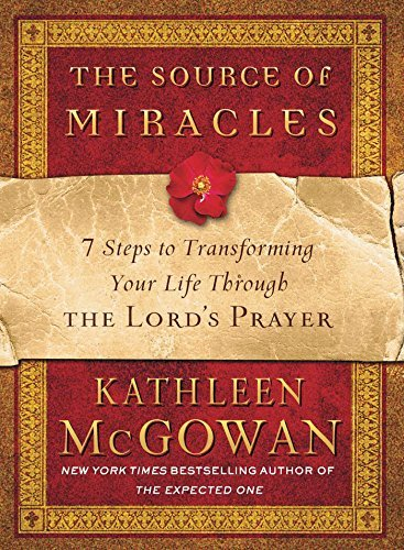 Kathleen Mcgowan The Source Of Miracles 7 Steps To Transforming Your Life Through The Lor